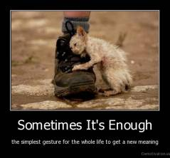 Sometimes It's Enough - the simplest gesture for the whole life to get a new meaning