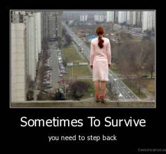 Sometimes To Survive - you need to step back