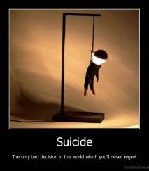 Suicide - The only bad decision in the world which you'll never regret