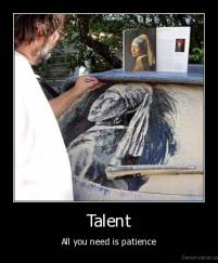 Talent - All you need is patience