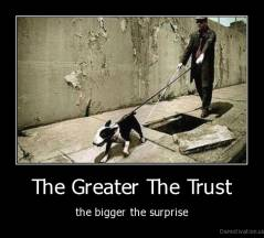 The Greater The Trust - the bigger the surprise