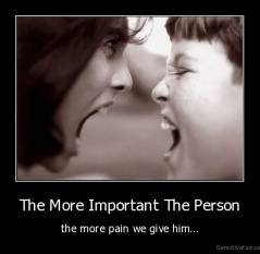 The More Important The Person - the more pain we give him...