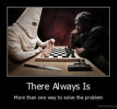 There Always Is - More than one way to solve the problem