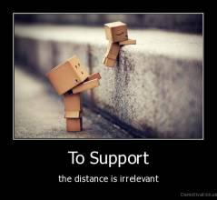 To Support - the distance is irrelevant