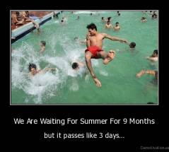 We Are Waiting For Summer For 9 Months - but it passes like 3 days...