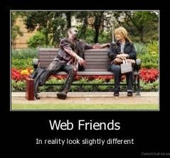 Web Friends - In reality look slightly different