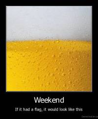 Weekend - If it had a flag, it would look like this