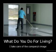 What Do You Do For Living? - I take care of the company's image