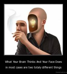 What Your Brain Thinks And Your Face Does - in most cases are two totaly different things