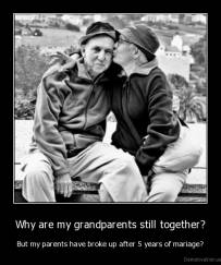 Why are my grandparents still together? - But my parents have broke up after 5 years of mariage?