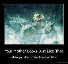 Your Mother Looks Just Like That - When you don't come home on time