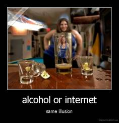 alcohol or internet - same illusion