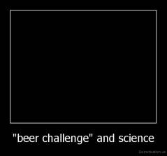 """beer challenge"" and science -"