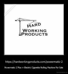 https://hardworkingproducts.com/powermatic-2 - Powermatic 2 Plus + Electric Cigarette Rolling Machine For Sale