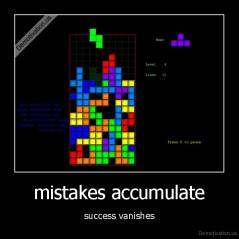mistakes accumulate - success vanishes