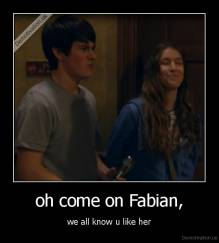 oh come on Fabian, - we all know u like her