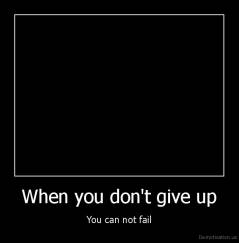 When you don't give up - You can not fail