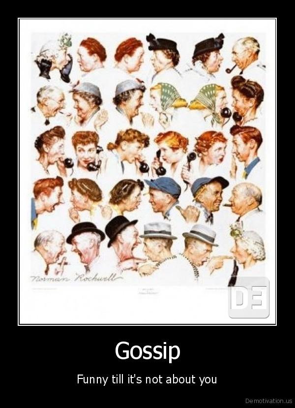 http://www.demotivation.us/media/demotivators/demotivation.us_Gossip-Funny-till-its-not-about-you.jpg