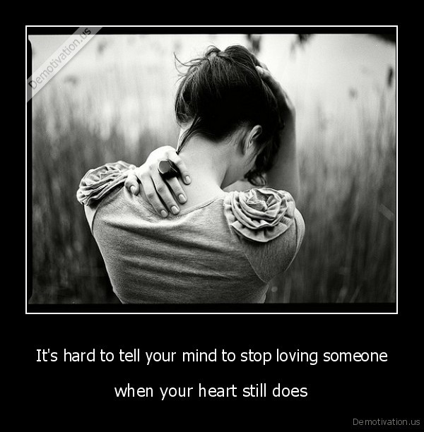 It S Hard To Tell Your Mind To Stop Loving Someone Demotivation Us