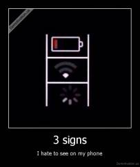 3 signs - I hate to see on my phone