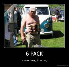 6 PACK - you're doing it wrong