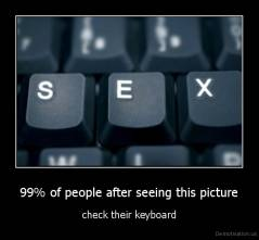 99% of people after seeing this picture - check their keyboard