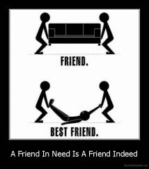 A Friend In Need Is A Friend Indeed -