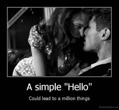 "A simple ""Hello"" - Could lead to a million things"