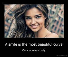 A smile is the most beautiful curve - On a womans body