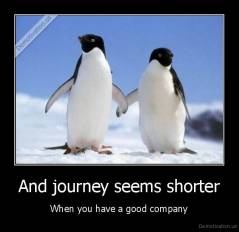 And journey seems shorter - When you have a good company