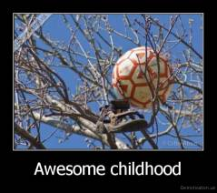 Awesome childhood -