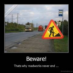 Beware! - Thats why roadworks never end ...