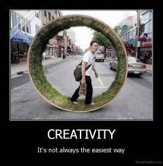 CREATIVITY - It's not always the easiest way