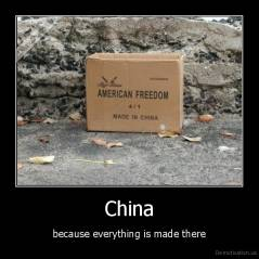 China - because everything is made there