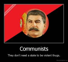 Communists - They don't need a state to be violent thugs.