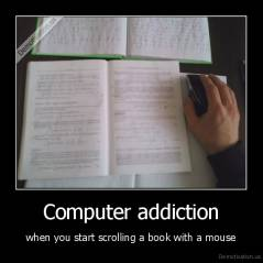 Computer addiction - when you start scrolling a book with a mouse