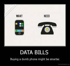 DATA BILLS  - Buying a dumb phone might be smarter.