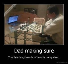 Dad making sure - That his daugthers boyfriend is competent.