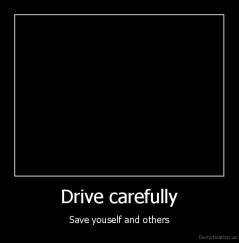 Drive carefully - Save youself and others