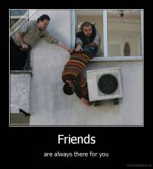 Friends - are always there for you