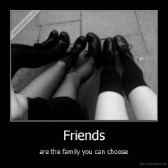 Friends - are the family you can choose