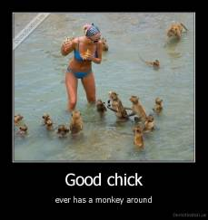 Good chick - ever has a monkey around