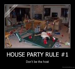 HOUSE PARTY RULE #1 - Don't be the host