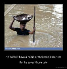 He doesn't have a home or thousand dollar car - But he saved those cats