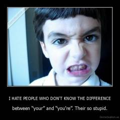 "I HATE PEOPLE WHO DON'T KNOW THE DIFFERENCE - between ""your"" and ""you're"". Their so stupid."
