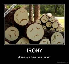 IRONY - drawing a tree on a paper