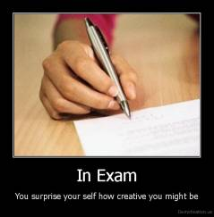 In Exam - You surprise your self how creative you might be