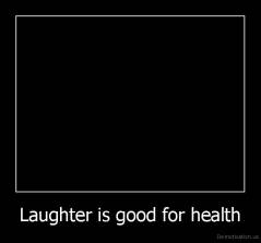 Laughter is good for health -