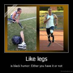 Like legs - is black humor: Either you have it or not