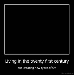 Living in the twenty first century - and creating new types of CV
